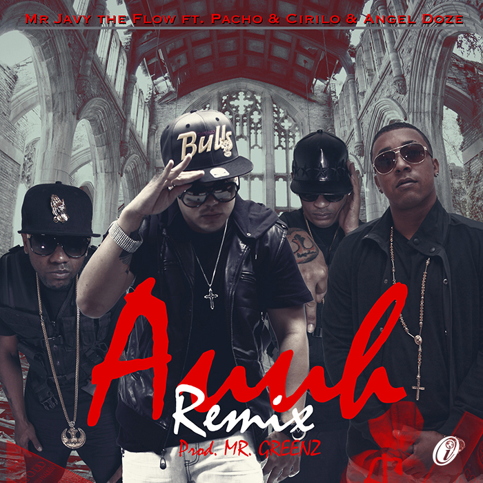 Mr. Javy The Flow Ft. Pacho & Cirilo Y Angel Doze - Auuh (Official Remix)
