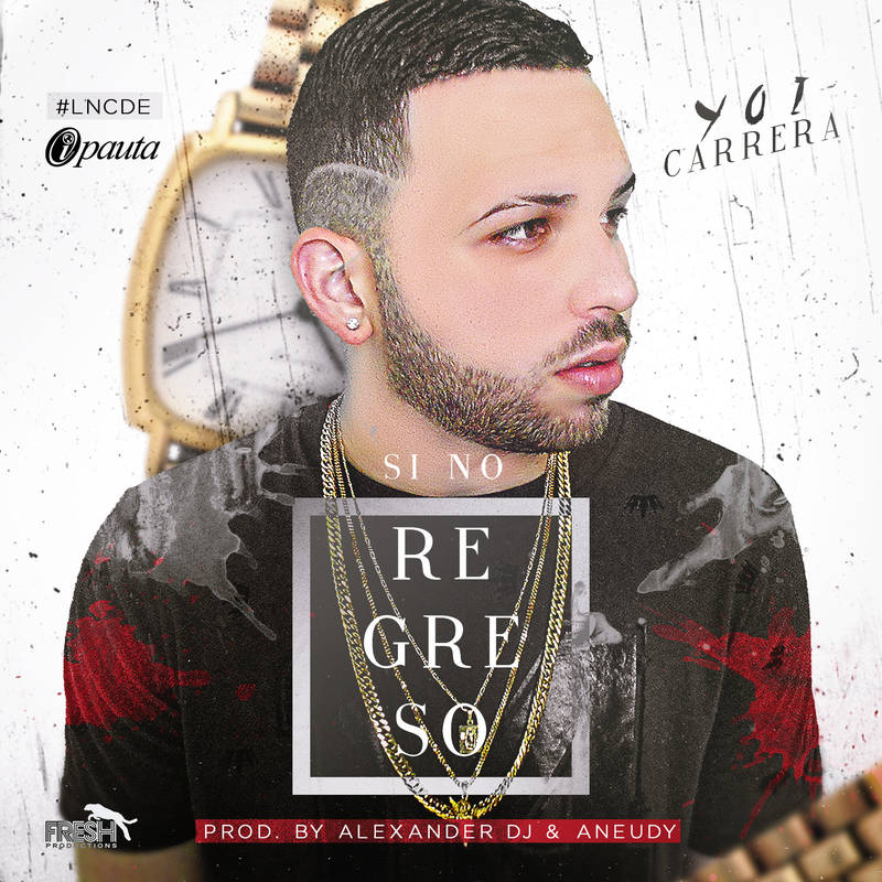 Yoi Carrera - Si No Regreso (Prod. by Alexander DJ Y Aneudy)