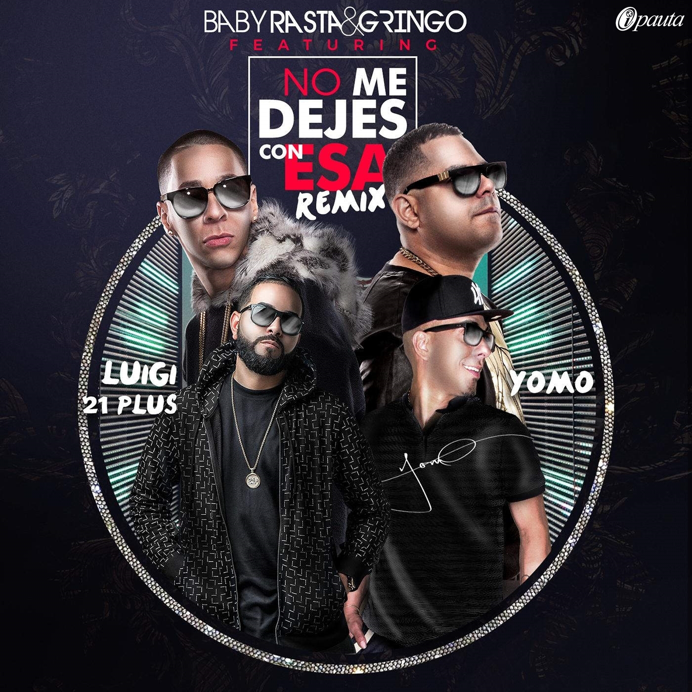 cover-ipauta-baby-rasta-y-gringo-ft-luigi-21-plus-y-yomo-no-me-dejes-con-esa-official-remix
